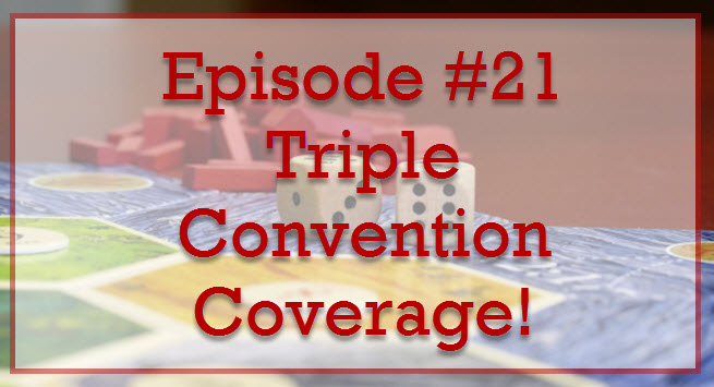 Episode #21: Triple Convention Coverage!
