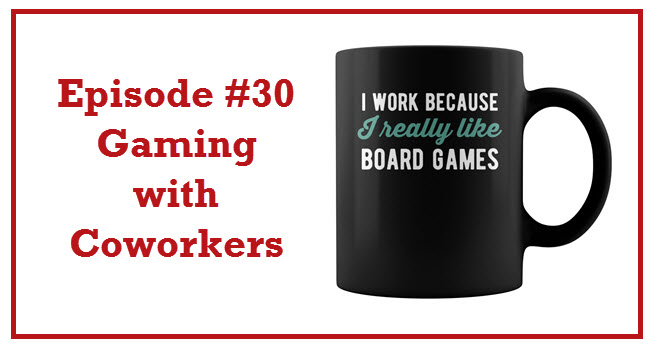 Episode #30: Gaming with Coworkers