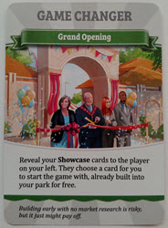 Game Changer: Grand Opening - Reveal your showcase cards to the player on your left. They choose a card for you to start the game with, already built into your park for free.