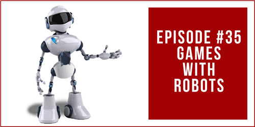 Episode #35: Games with Robots