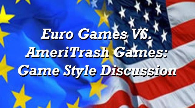 Episode #4: Euro Games vs. AmeriTrash Games: Game Style Discussion