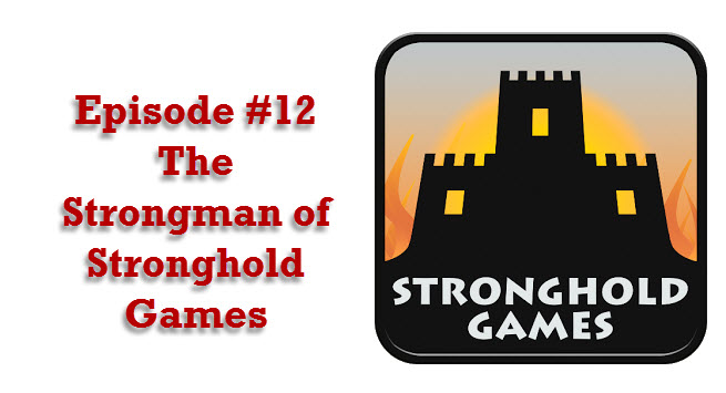 Episode #12 - The Strongman of Stronghold Games