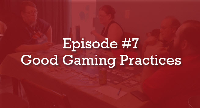 Episode #7: Good Gaming Practices
