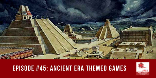 Episode #45: Ancient Era Themed Games