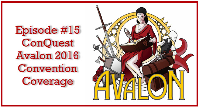 Episode #15: ConQuest Avalon 2016 Convention Coverage