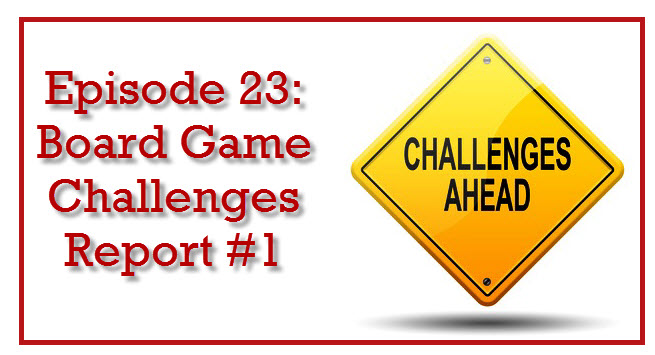 Episode 23: Board Game Challenges